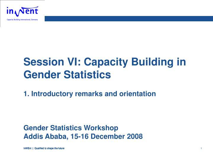 Session VI: Capacity Building in Gender Statistics