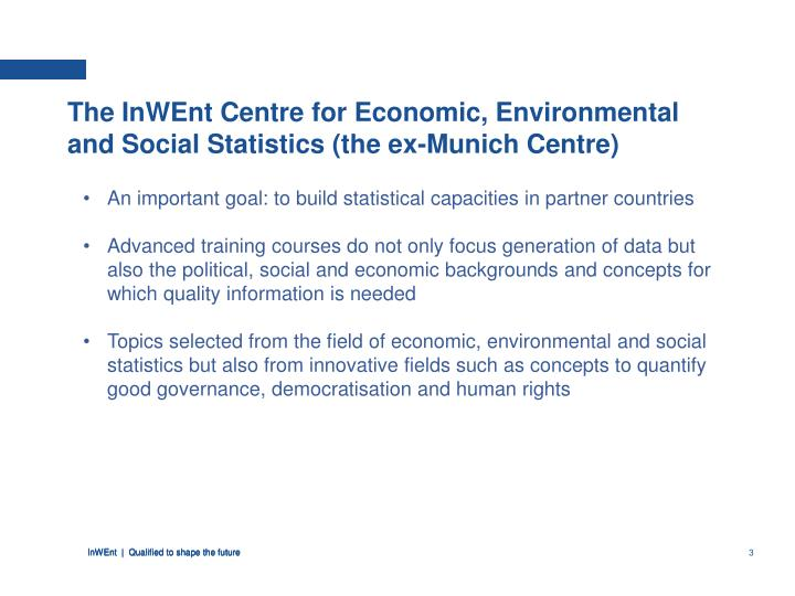 The InWEnt Centre for Economic, Environmental and Social Statistics (the ex-Munich Centre)