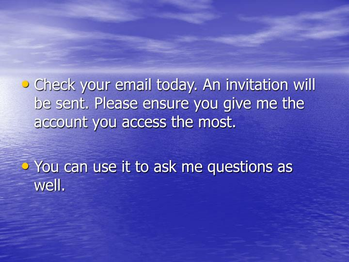 Check your email today. An invitation will be sent. Please ensure you give me the account you access the most.