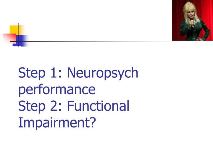 Step 1: Neuropsych performance