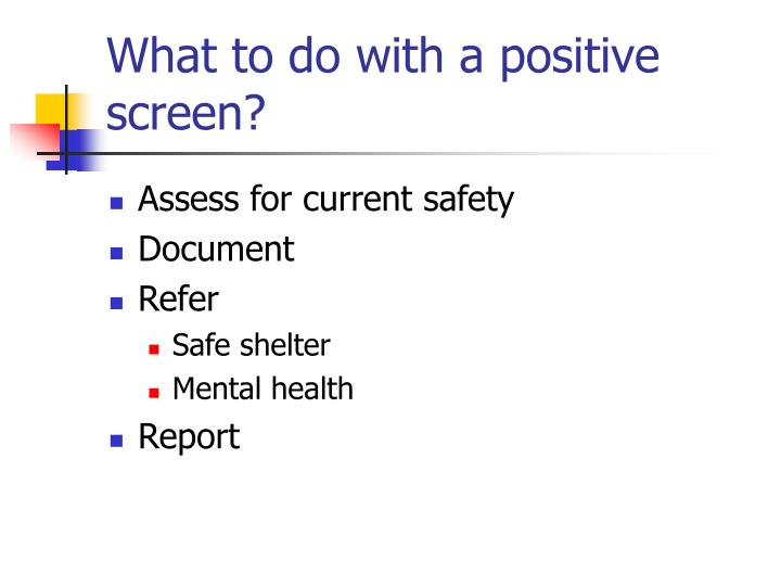 What to do with a positive screen?