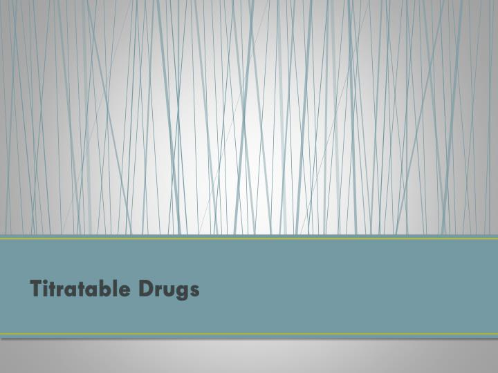 Titratable Drugs