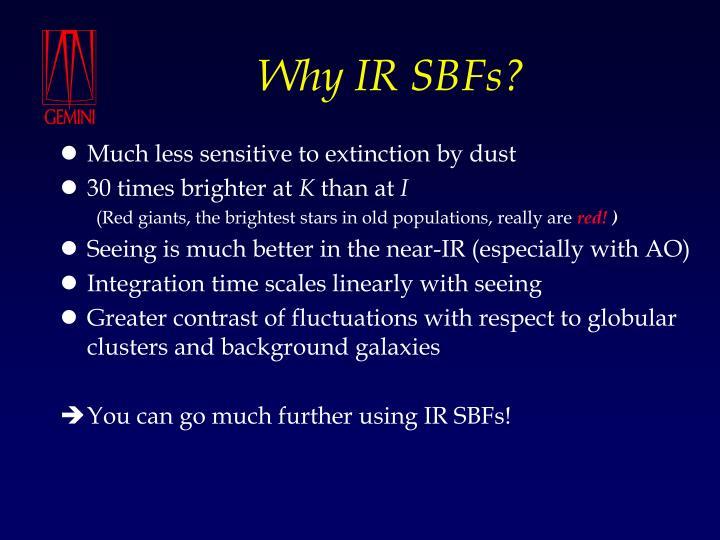 Why IR SBFs?
