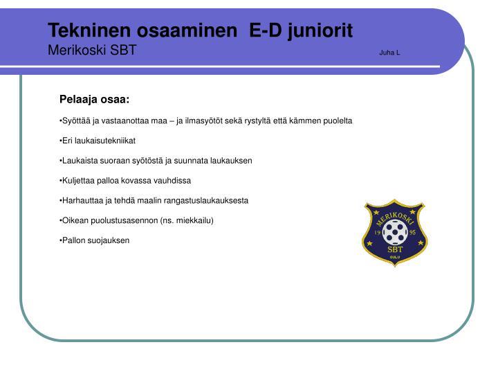 Tekninen osaaminen  E-D juniorit