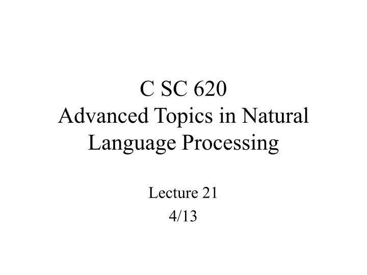 C sc 620 advanced topics in natural language processing