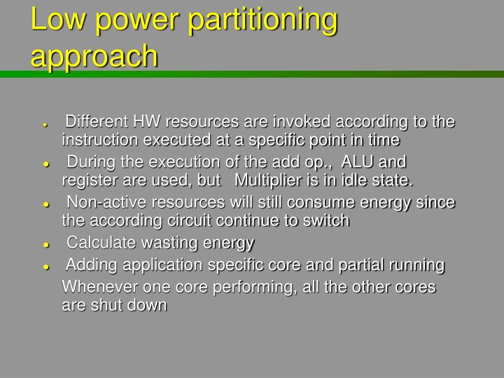 Low power partitioning approach