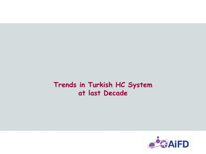 Trends in turkish hc system at last decade