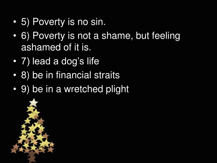 5) Poverty is no sin.