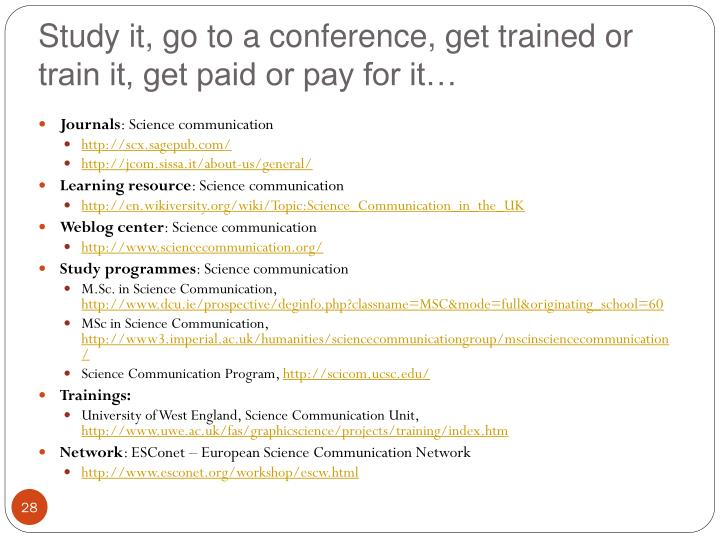 Study it, go to a conference, get trained or train it, get paid or pay for it…