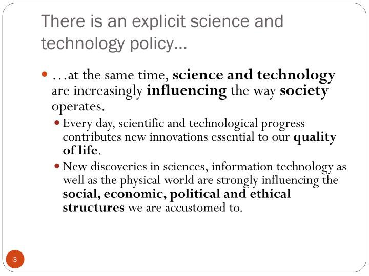There is an explicit science and technology policy