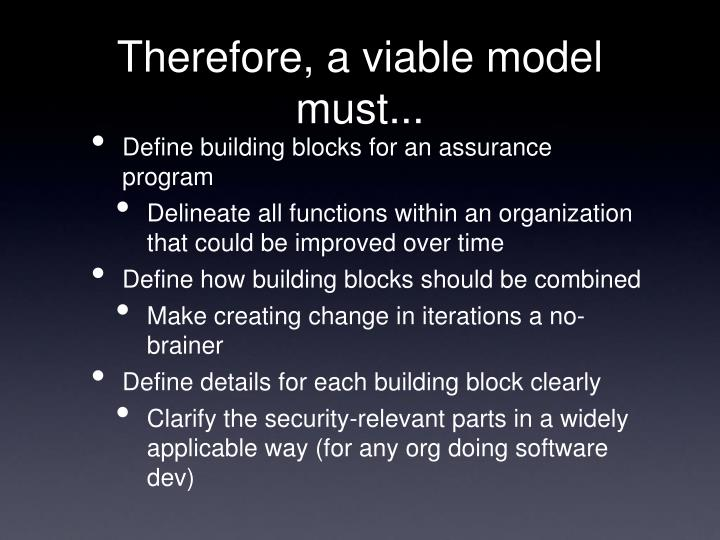 Therefore, a viable model must...
