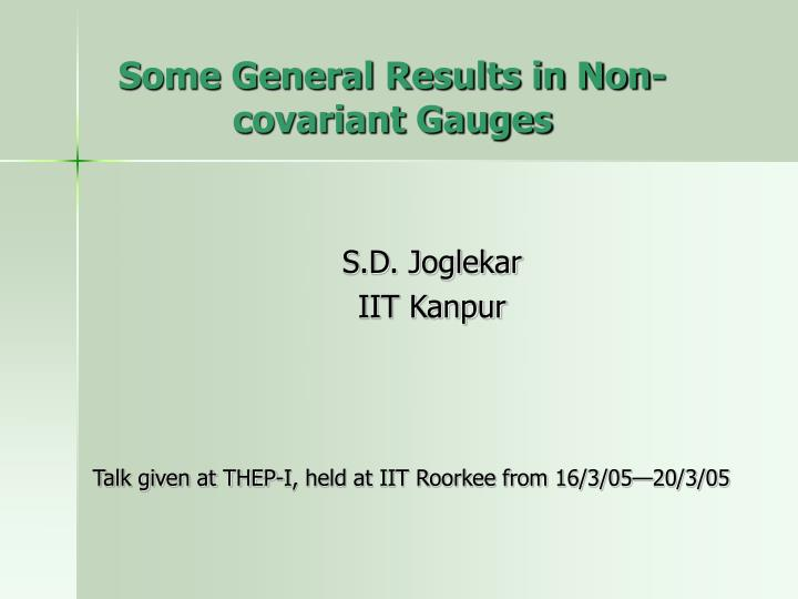 some general results in non covariant gauges n.