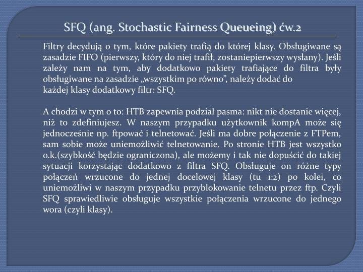 SFQ (ang. Stochastic Fairness Queueing)