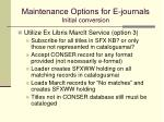 maintenance options for e journals initial conversion2