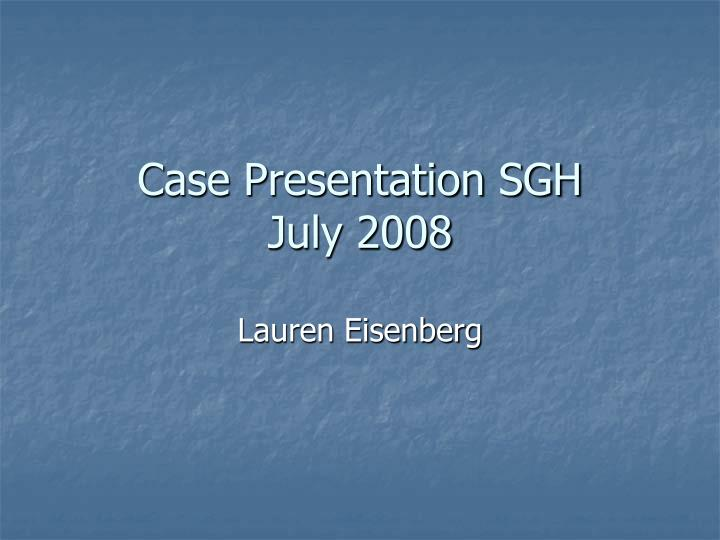 case presentation sgh july 2008