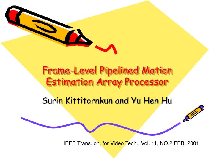 frame level pipelined motion estimation array processor n.