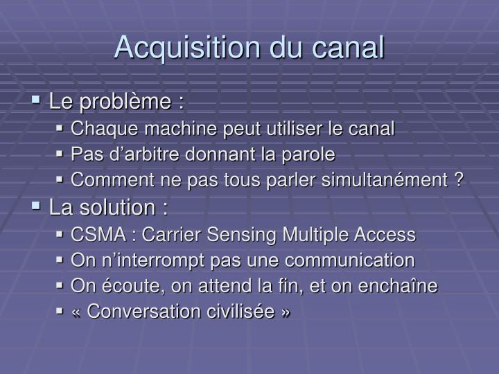 Acquisition du canal
