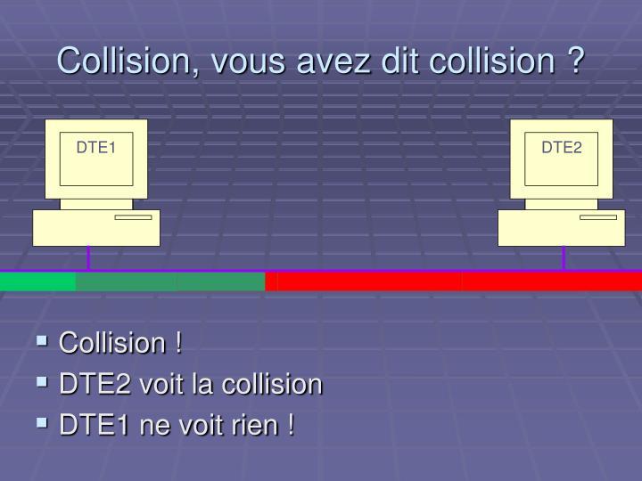 Collision, vous avez dit collision ?