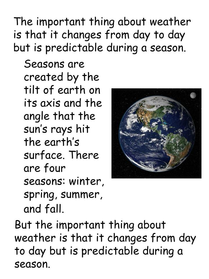 The important thing about weather is that it changes from day to day but is predictable during a sea...