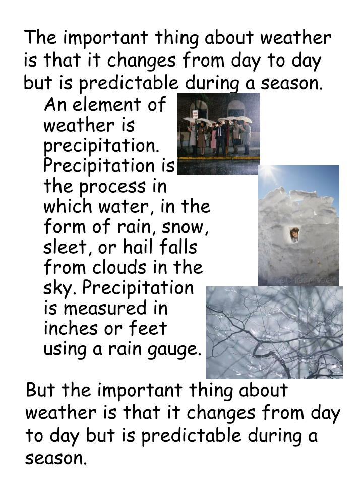 The important thing about weather is that it changes from day to day but is predictable during a season.