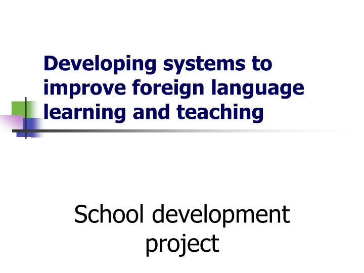 developing systems to improve foreign language learning and teaching n.