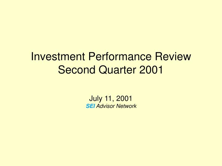 investment performance review second quarter 2001 july 11 2001 sei advisor network
