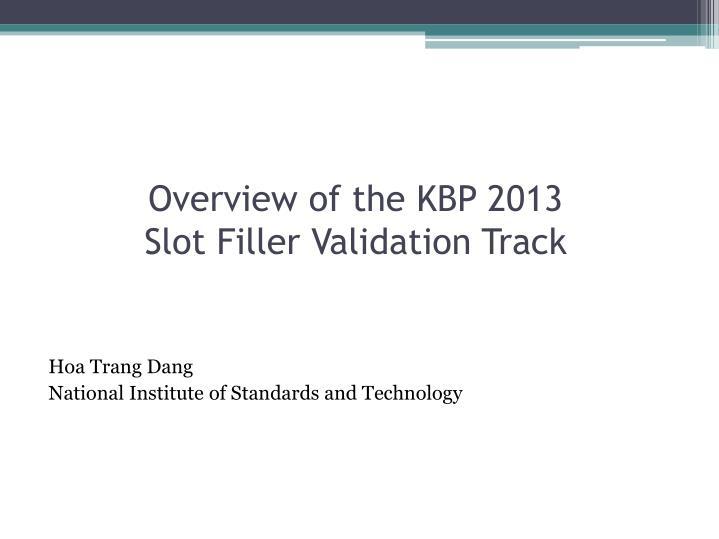 overview of the kbp 2013 slot filler validation track n.
