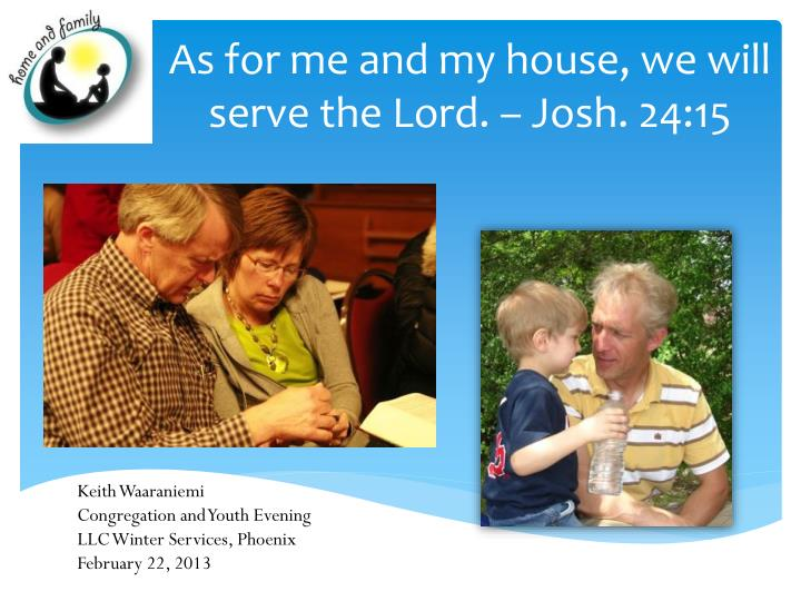 As for me and my house we will serve the lord josh 24 15