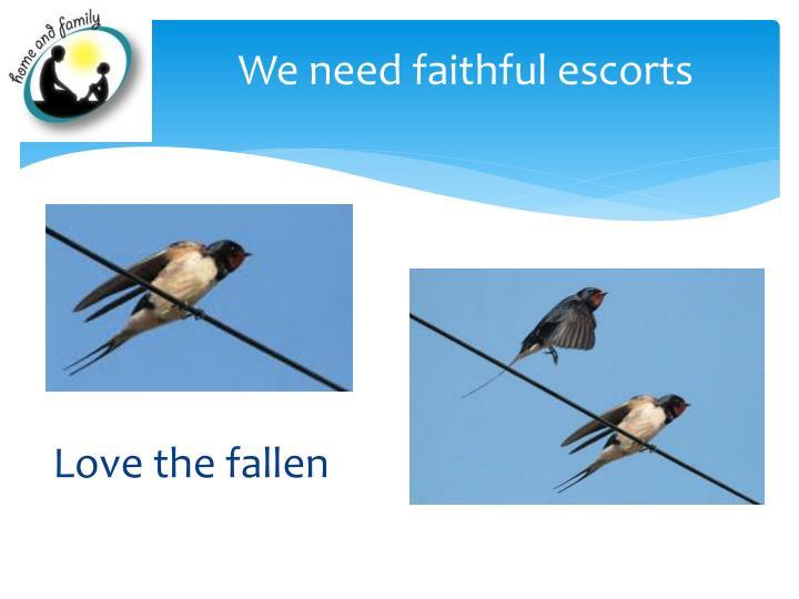 We need faithful escorts