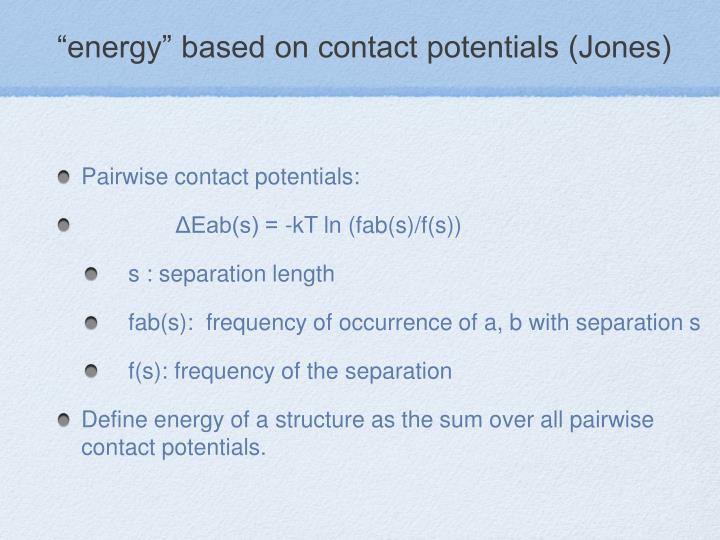 """energy"" based on contact potentials (Jones)"