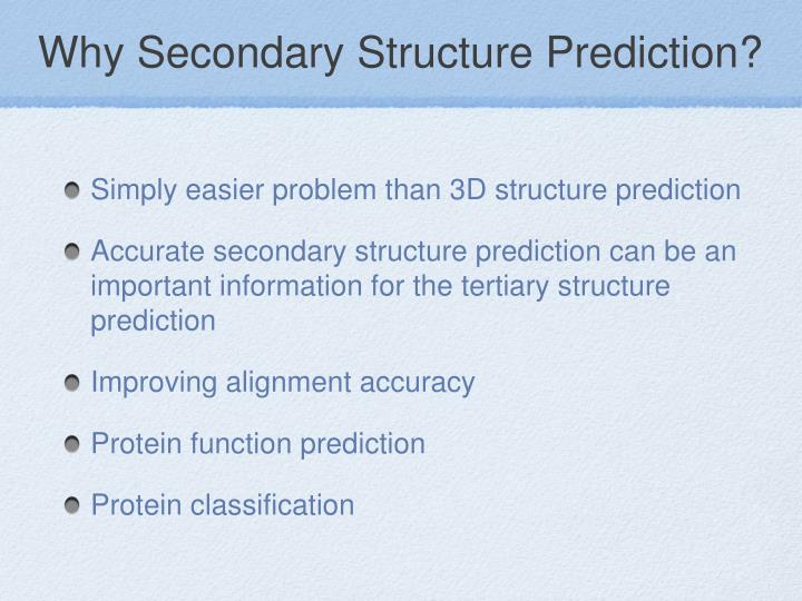Why Secondary Structure Prediction?