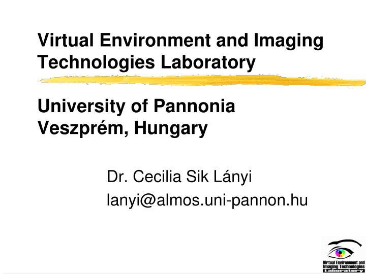 Virtual e nvironment and imaging technologies laboratory university of pannonia veszpr m hungary