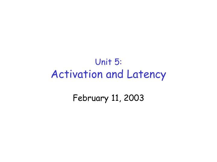 unit 5 activation and latency n.