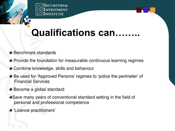 Qualifications can……..