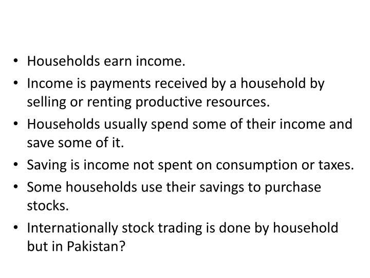Households earn income.