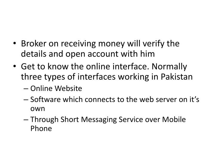 Broker on receiving money will verify the details and open account with him