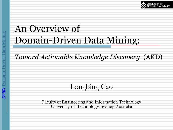 an overview of domain driven data mining toward actionable knowledge discovery akd n.