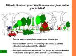 miten kotimaisen puun k ytt minen energiana auttaa ymp rist