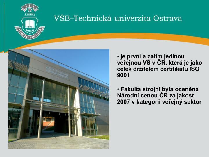 Je první a zatím jedinou veřejnou VŠ v ČR, která je jako celek držitelem certifikátu
