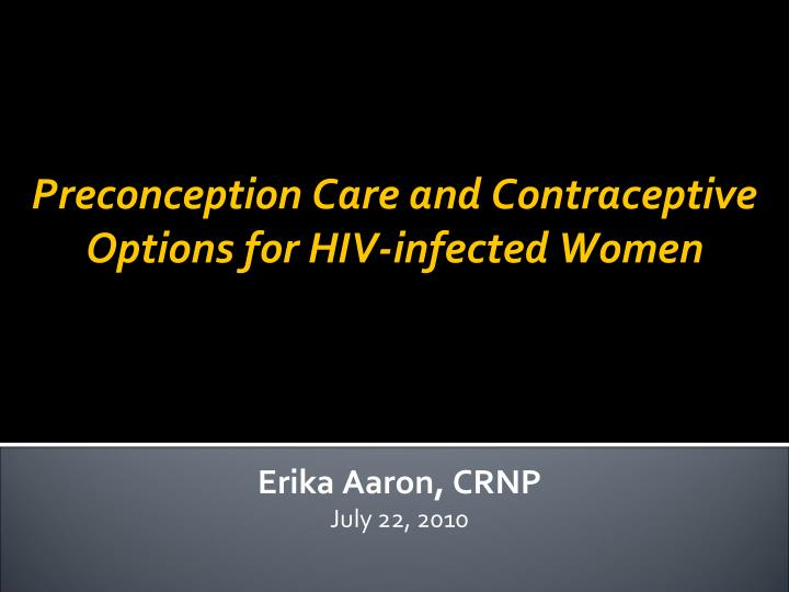 preconception care and contraceptive options for hiv infected women n.