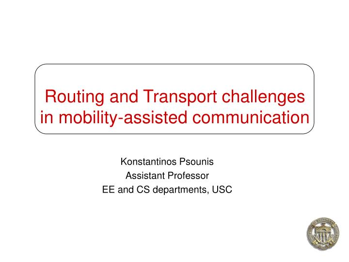 Routing and transport challenges in mobility assisted communication