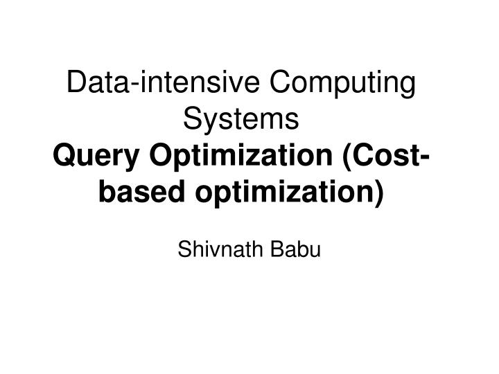 data intensive computing systems query optimization cost based optimization
