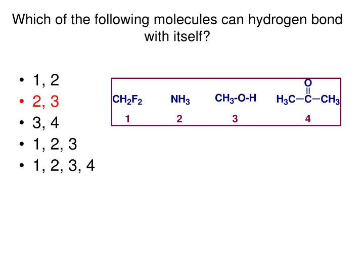 Which of the following molecules can hydrogen bond with itself?