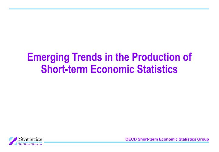 Emerging trends in the production of short term economic statistics