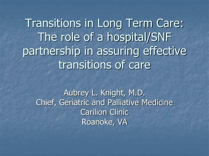 Transitions in Long Term Care: The role of a hospital/SNF partnership in assuring effective transiti...