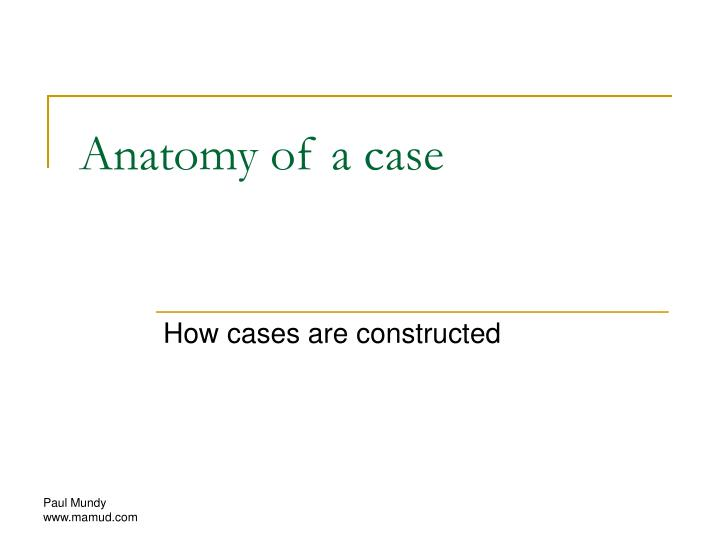 Anatomy of a case