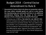 budget 2014 central excise amendment to rule 6