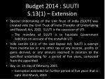budget 2014 suuti s 13 1 extension