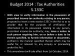 budget 2014 tax authorities s 133c