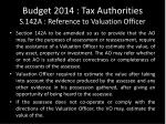 budget 2014 tax authorities s 142a reference to valuation officer